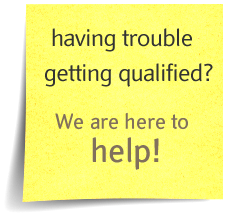 Having trouble Qualifying? We are here to help!